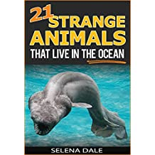 21 Strange Animals That Live In The Ocean - Extraordinary Animal Photos & Facinating Fun Facts For Kids: Book 3 (Weird & Wonderful Animals)