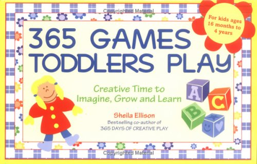 365 Games Toddlers Play: Creative Time to Imagine, Grow and Learn (365 Games Smart Toddlers Play: Creative Time to Imagine, Grow & Learn) ()