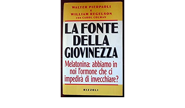 Melatonina: abbiamo noi lormone che ci impedirà di invecchiare: Walter Pierpaoli, Colman Carol Regelson William: Amazon.com: Books
