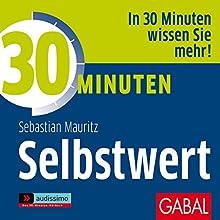 30 Minuten: Selbstwert Hörbuch von Sebastian Mauritz Gesprochen von: Gilles Karolyi, Gisa Bergmann, Gordon Piedesack