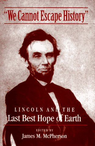 We Cannot Escape History: LINCOLN AND THE LAST BEST HOPE OF - Head Lincoln Ray