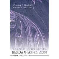 Theology After Christendom: Forming Prophets for a Post-Christian World