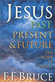 Jesus Past, Present and Future : The Work of Christ, Bruce, F. F., 0830819282