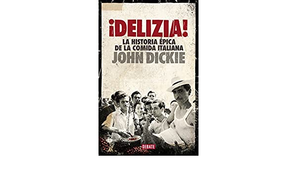 Amazon.com: ¡Delizia!: La historia épica de la comida italiana (Spanish Edition) eBook: John Dickie: Kindle Store