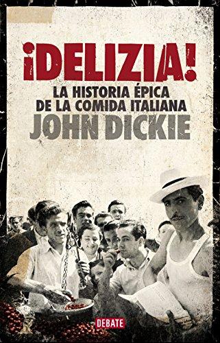 ¡Delizia!: La historia épica de la comida italiana (Spanish Edition) by