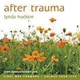 After Trauma: Begin your Recovery from the Effects of Trauma (Lynda Hudson's Unlock Your Life Audio CDs for Adults)