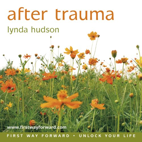 After Trauma: Begin your Recovery from the Effects of Trauma (Lynda Hudson's Unlock Your Life Audio CDs for Adults) by Firstwayforward Audio Books