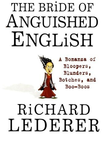 The Bride of Anguished English: A Bonanza of Bloopers, Blunders, Botches, and Boo-Boos by Richard Lederer (2002-07-23)