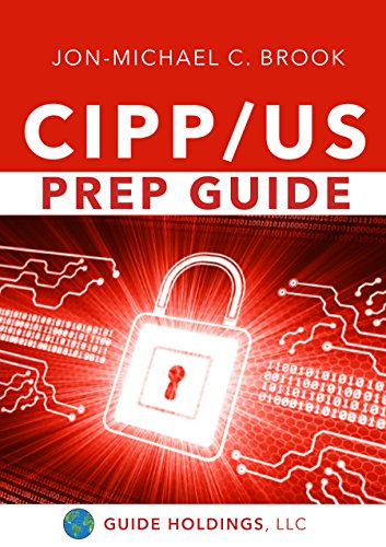 CIPP/US Prep Guide: Preparing for the US Certified Information Privacy Professional Exam (Information Security Best Practices Presentation)