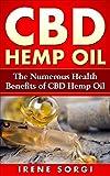 CBD Hemp Oil: The Numerous Health Benefits of CBD Hemp Oil (CBD Oil, Hemp Oil, Alternative Medicine)