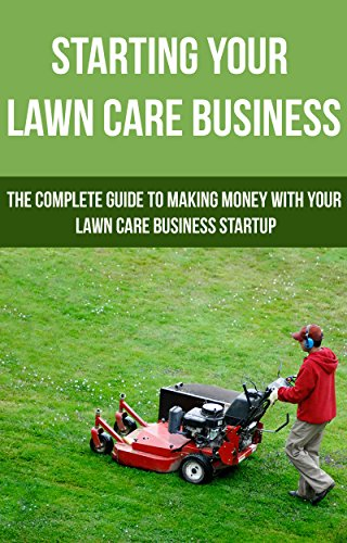 starting-your-lawn-care-business-the-complete-guide-to-making-money-with-your-lawn-care-business-sta
