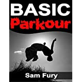 Basic Parkour: Basic Parkour and Freerunning Handbook (Survival Fitness 2)