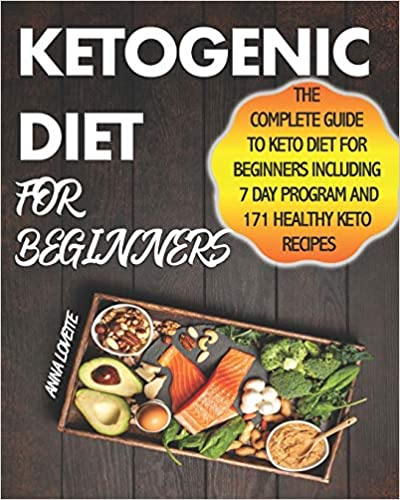 Ketogenic Diet For Beginners: The Complete Guide To Keto Diet For Beginners Including 7 day Program and 171 Healthy Keto Recipes