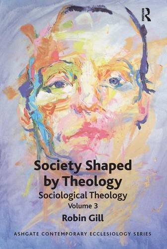 Society Shaped by Theology: Sociological Theology Volume 3 (Routledge Contemporary Ecclesiology)