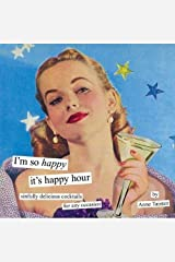 I'm So Happy It's Happy Hour: Sinfully Delicious Cocktails for Any Occasion Hardcover