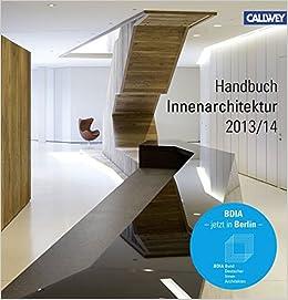 Bund Deutscher Innenarchitekten bdia handbuch innenarchitektur 2013 2014 amazon de bund deutscher
