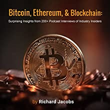 Bitcoin, Ethereum, and Blockchain: Surprising Insights from 200+ Podcast Interviews of Industry Insiders Audiobook by Richard Jacobs Narrated by Matt Doyle