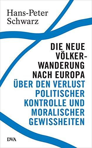 Die Neue Völkerwanderung Nach Europa  Über Den Verlust Politischer Kontrolle Und Moralischer Gewissheiten