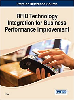RFID Technology Integration for Business Performance Improvement (Advances in E-business Research (Aebr) Book Series)