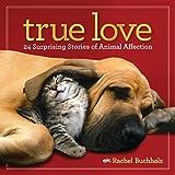True Love: 24 Surprising Stories of Animal Affection