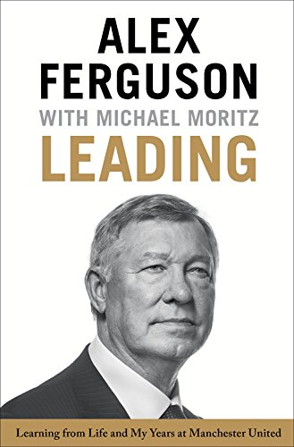 Leading: Learning from Life and My Years at Manchester United por Alex Ferguson,Michael Moritz