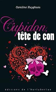 Cupidon, tête de con par Caroline Huyghues