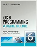 iOS 6 Programming Pushing the Limits - AdvancedApplication Development for Apple iPhone, iPad,and iPad Touch