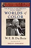 img - for The Black Flame Trilogy: Book Three, Worlds of Color (The Oxford W. E. B. Du Bois) (The Oxford W.E.B. Du Bois: The Black Flame Trilogy) book / textbook / text book