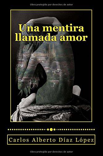 Descargar Libro Una Mentira Llamada Amor Carlos Alberto Díaz López