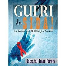 Gueri du Sida! (un Témoignage De M. Essian Jean Benjamin) (French Edition)