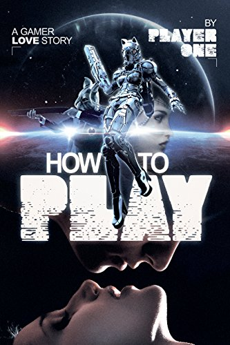 How To Play: a gamer love story by Player One