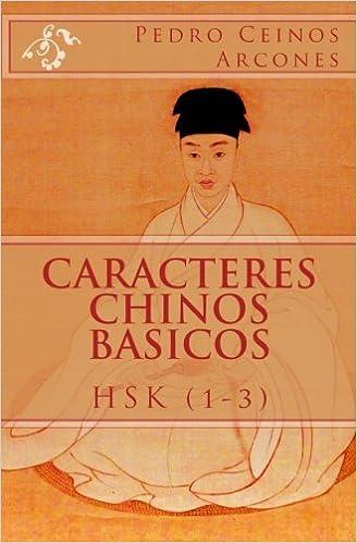 Caracteres Chinos Basicos HSK (1-3): Amazon.es: Mr Pedro Ceinos Arcones: Libros