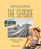Designing the Seaside, Fred Gray, 1861894406