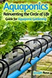 Aquaponics: Reinventing the Circle of Life (Guide for Aquaponic Gardening)