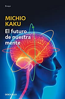 El futuro de nuestra mente par Michio Kaku