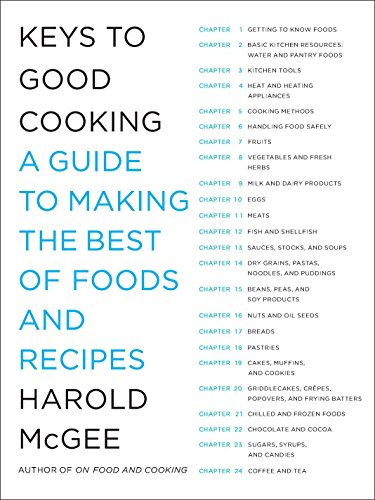 Keys to Good Cooking: A Guide to Making the Best of Foods and Recipes by Harold McGee