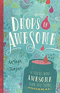 By Kathryn Thompson Drops of Awesome: The You're-More-Awesome-Than-You-Think Journal (Jou) [Paperback]