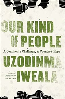 Our Kind of People: A Continent's Challenge, A Country's Hope by [Iweala, Uzodinma]