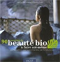 90 recettes de beauté bio à faire soi-même : 100 % glamour, 100 % gourmandes, 100 % naturelles par Sophie Macheteau