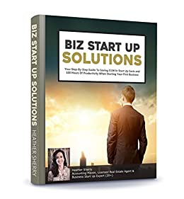 Biz Start Up Solutions: Your Guide to Saving Over $10K in Start Up Costs and 100 Hours of Productivity When Starting Your New Business by [Sherry, Heather]