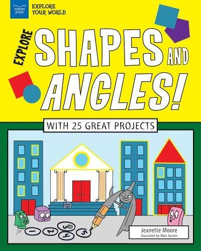 Explore Shapes and Angles!: With 25 Great Projects (Explore Your World) (Shape Prism)