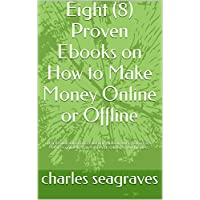Eight (8) Proven Ebooks on How to Make Money Online or Offline: Great Affiliate information and other info on where to find other services online to make money or starting a new business