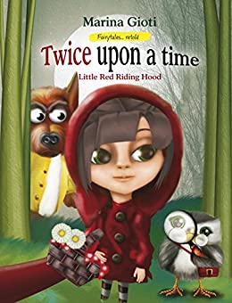 Twice Upon a Time: Little Red Riding Hood (Fairytales Retold Book 1) by [Gioti, Marina]