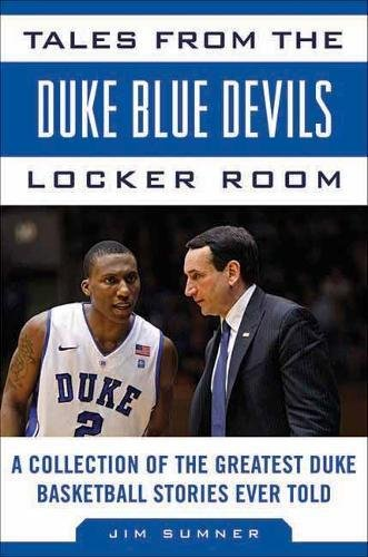 Tales from the Duke Blue Devils Locker Room: A Collection of the Greatest Duke Basketball Stories Ever Told (Tales from the Team) (Devils Mens Basketball)