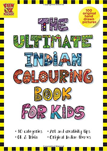 The Ultimate Indian Colouring Book for Kids: Add Colour - Discover India; 100 Hand-Drawn Original Artworks across 10 categories; Activity book for children