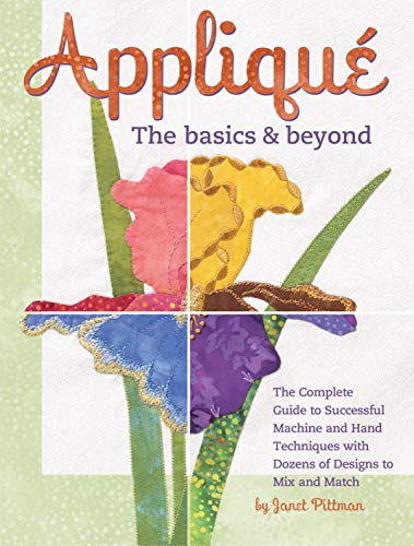 - Applique: The Basics & Beyond: The Complete Guide to Successful Machine and Hand Techniques with Dozens of Designs to Mix and Match (Landauer Publishing) 8 Projects, 550 Photos, & Full-Size Patterns