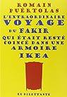 L'extraordinaire voyage du fakir qui était resté coincé dans une armoire Ikea par Puértolas