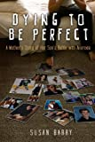 Dying to Be Perfect: A Mother's Story of Her Son's Battle with Anorexia