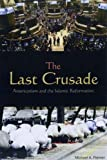 The Last Crusade: Americanism and the Islamic Reformation, Michael A Palmer, 1597971650