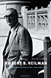 Robert B. Heilman - His Life in Letters, Heilman, Robert Bechtold and Alexander, Edward, 0295988665